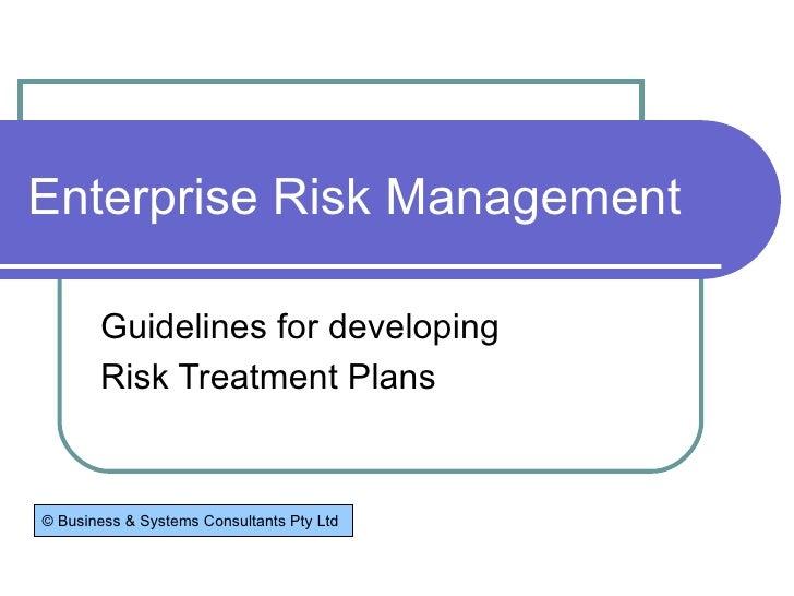 Enterprise Risk Management Guidelines for developing  Risk Treatment Plans © Business & Systems Consultants Pty Ltd