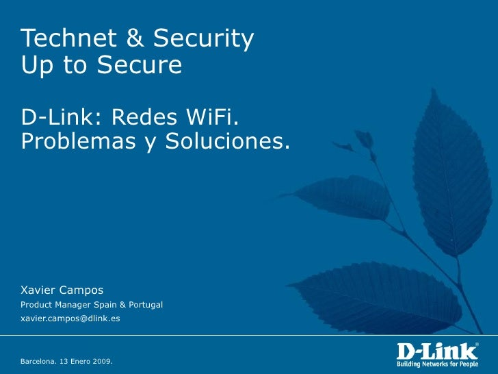 Technet & Security  Up to Secure D-Link: Redes WiFi. Problemas y Soluciones. Xavier Campos Product Manager Spain & Portuga...