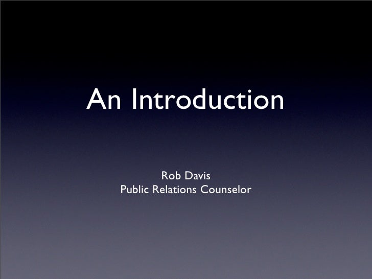 An Introduction            Rob Davis   Public Relations Counselor