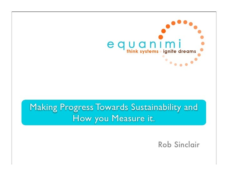 Making Progress Towards Sustainability and           How you Measure it.                                  Rob Sinclair