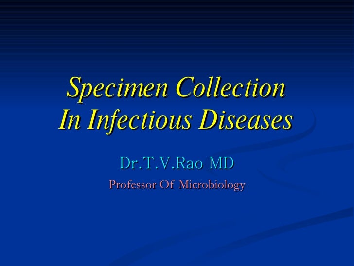 Specimen Collection In Infectious Diseases Dr.T.V.Rao MD Professor Of Microbiology