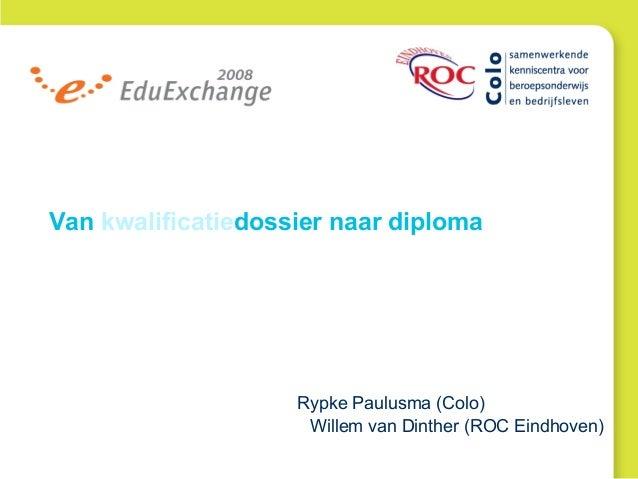 Van kwalificatiedossier naar diploma Rypke Paulusma (Colo) Willem van Dinther (ROC Eindhoven)