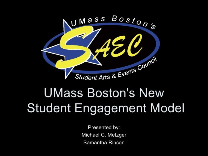UMass Boston's New  Student Engagement Model Presented by: Michael C. Metzger Samantha Rincon