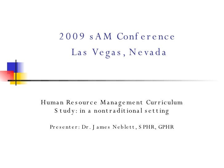 2009 sAM Conference   Las Vegas, Nevada Human Resource Management Curriculum Study: in a nontraditional setting   Presente...