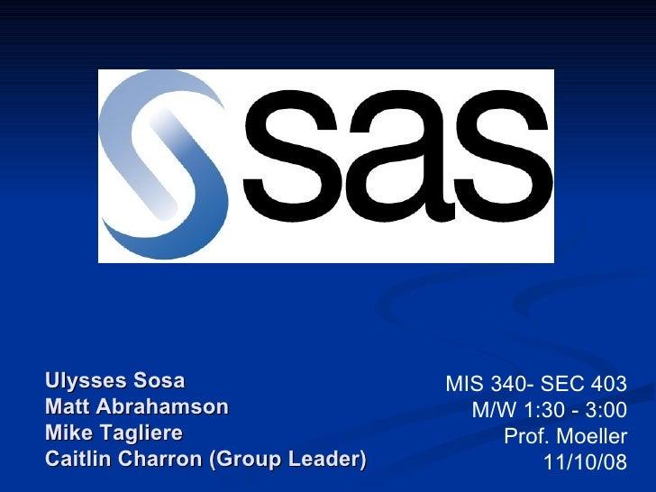 Ulysses Sosa Matt Abrahamson Mike Tagliere Caitlin Charron (Group Leader) MIS 340- SEC 403 M/W 1:30 - 3:00 Prof. Moeller 1...