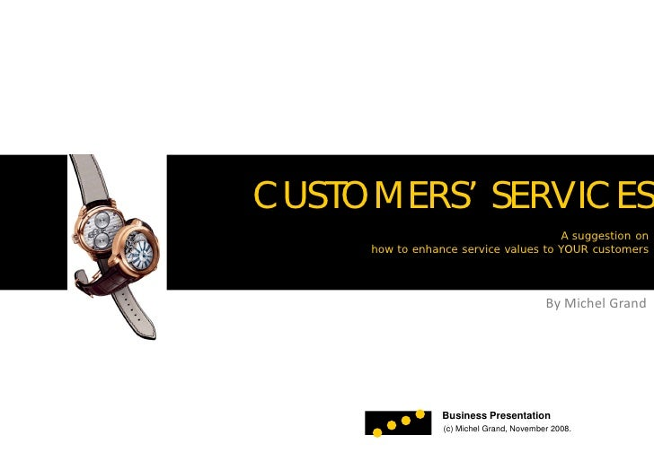 CUSTOMERS' SERVICES                                       A suggestion on      how to enhance service values to YOUR custo...