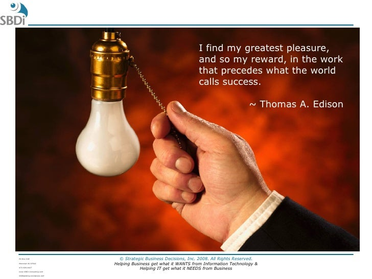 I find my greatest pleasure, and so my reward, in the work that precedes what the world calls success.  ~ Thomas A. Edison