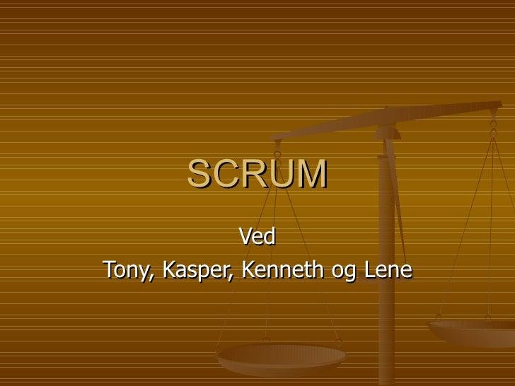 SCRUM Ved Tony, Kasper, Kenneth og Lene