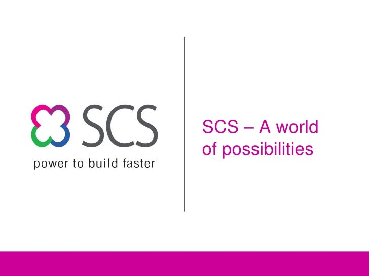 SCS – A world of possibilities