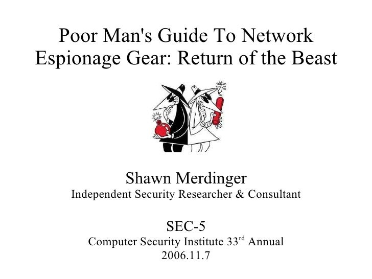 Poor Man's Guide To Network Espionage Gear: Return of the Beast                   Shawn Merdinger     Independent Security...