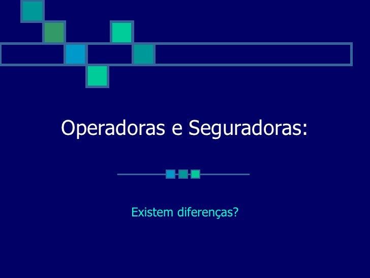 Operadoras e Seguradoras:          Existem diferenças?