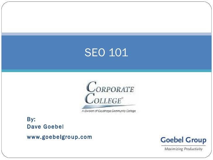 By: Dave Goebel  www.goebelgroup.com SEO 101