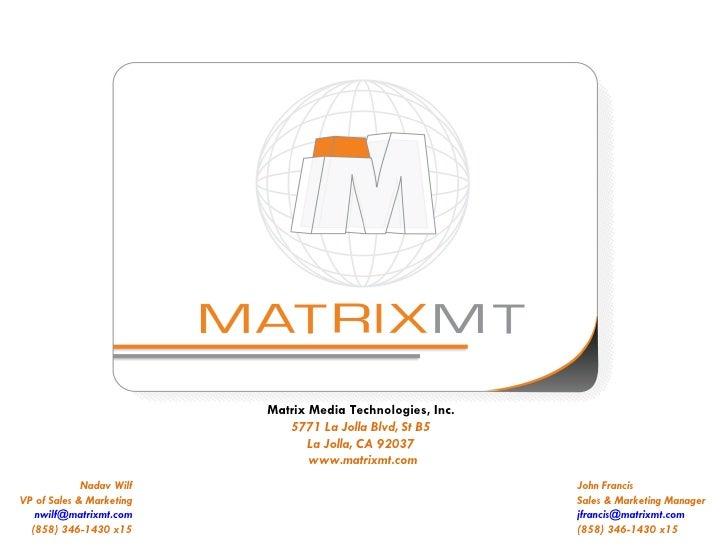 Matrix Media Technologies, Inc. 5771 La Jolla Blvd, St B5 La Jolla, CA 92037  www.matrixmt.com John Francis Sales & Market...