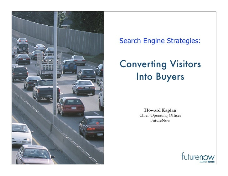 Search Engine Strategies:   Converting Visitors    Into Buyers           Howard Kaplan       Chief Operating Officer      ...