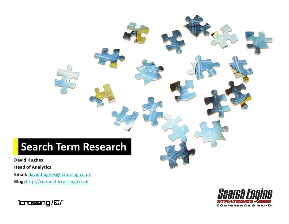 Search Term Research David Hughes Head of Analytics Email: david.hughes@icrossing.co.uk Blog: http://connect.icrossing.co....