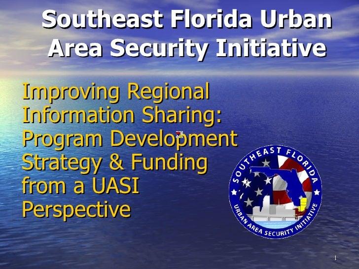 Southeast Florida Urban Area Security Initiative Improving Regional Information Sharing: Program Development Strategy & Fu...