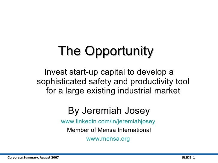 The Opportunity                    Invest start-up capital to develop a                  sophisticated safety and producti...
