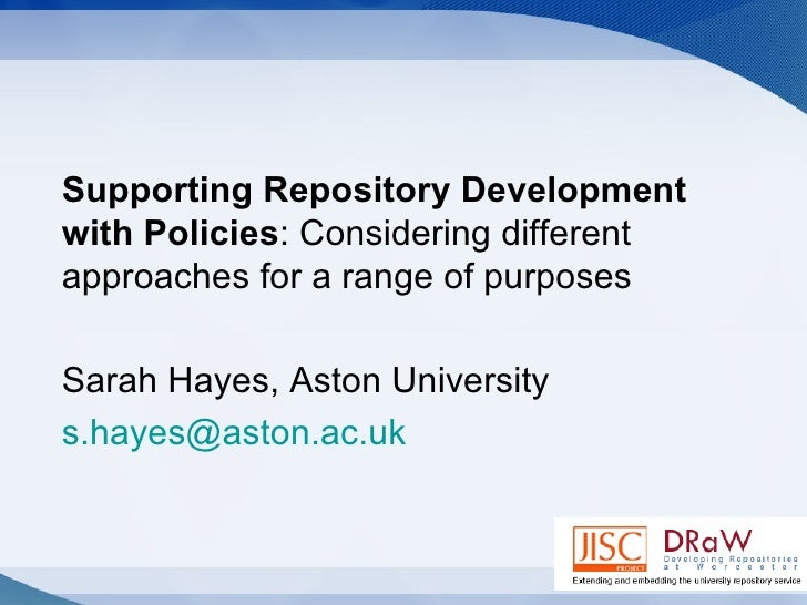 Supporting Repository Development with Policies : Considering different approaches for a range of purposes Sarah Hayes, As...