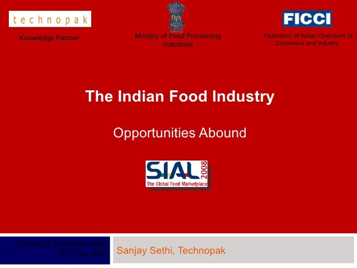 The Indian Food Industry Opportunities Abound Sanjay Sethi, Technopak Flavors of Incredible India 21 st  Oc t, 2008 Minist...