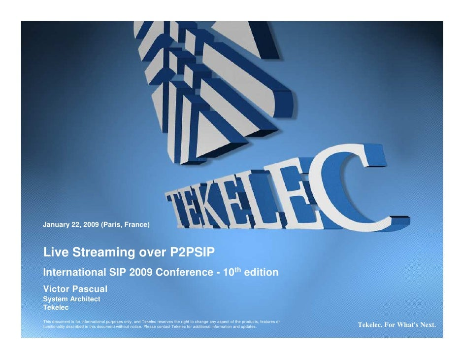 January 22, 2009 (Paris, France)    Live Streaming over P2PSIP International SIP 2009 Conference - 10th edition Victor Pas...