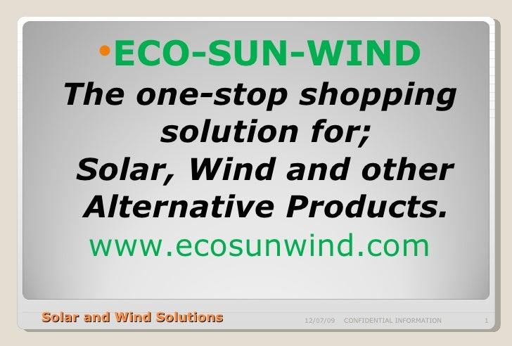 Solar and Wind Solutions <ul><li>ECO-SUN-WIND </li></ul><ul><li>The one-stop shopping solution for; </li></ul><ul><li>Sola...