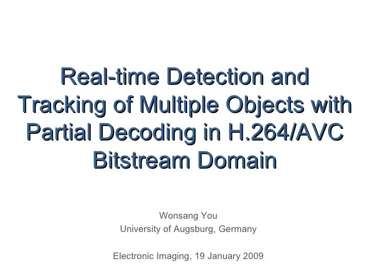 Real-time Detection and Tracking of Multiple Objects with Partial Decoding in H.264/AVC Bitstream Domain Wonsang You Unive...