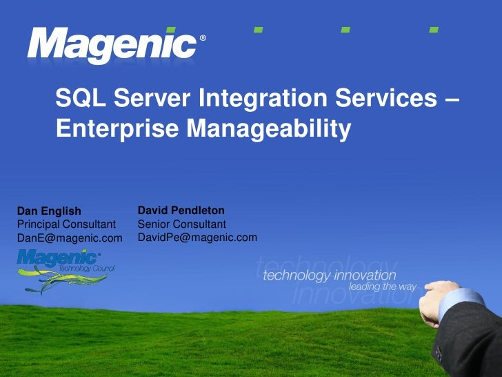 SQL Server Integration Services –        Enterprise Manageability                          David Pendleton Dan English    ...