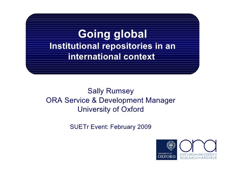Sally Rumsey ORA Service & Development Manager University of Oxford SUETr Event: February 2009 Going global Institutional ...