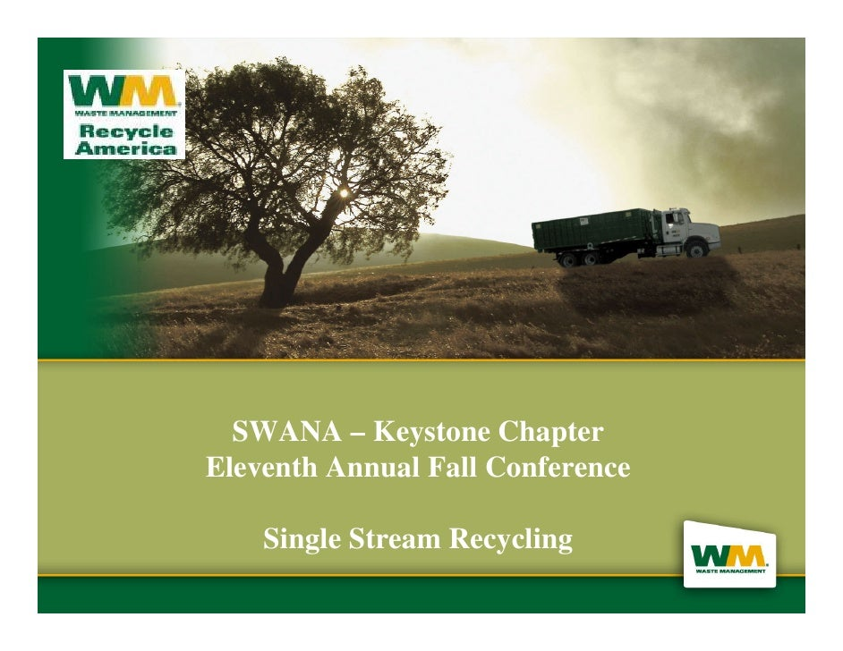 SWANA – Keystone Chapter Eleventh Annual Fall Conference      Single Stream Recycling