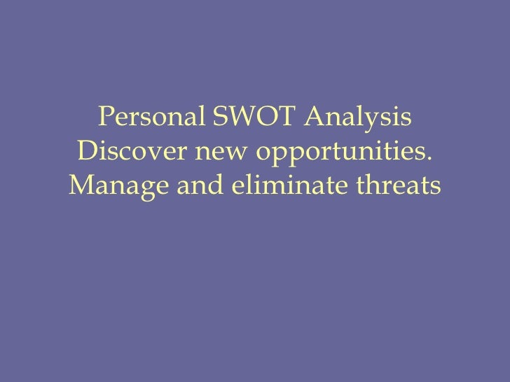 Personal SWOT Analysis Discover new opportunities. Manage and eliminate threats