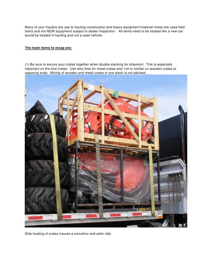 Many of your haulers are use to hauling construction and heavy equipment however these are used field items and not NEW eq...