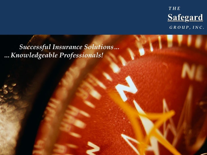 T H E   Safe g ard       G R O U P ,  I N C . Successful Insurance Solutions… … Knowledgeable Professionals!