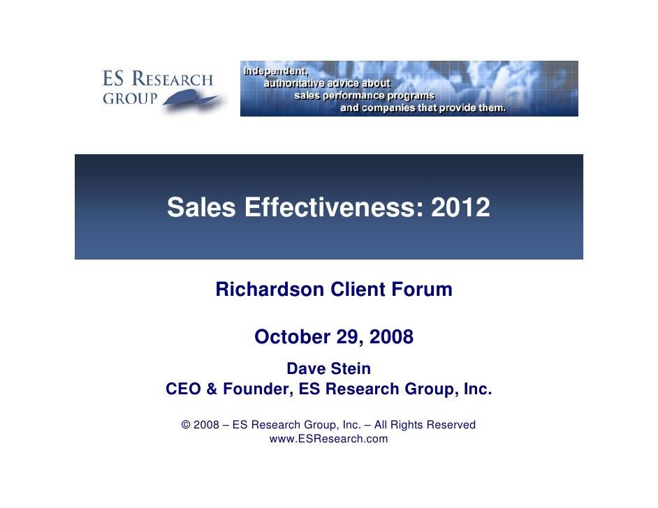 Sales Effectiveness: 2012         Richardson Client Forum                October 29, 2008              Dave Stein CEO & Fo...