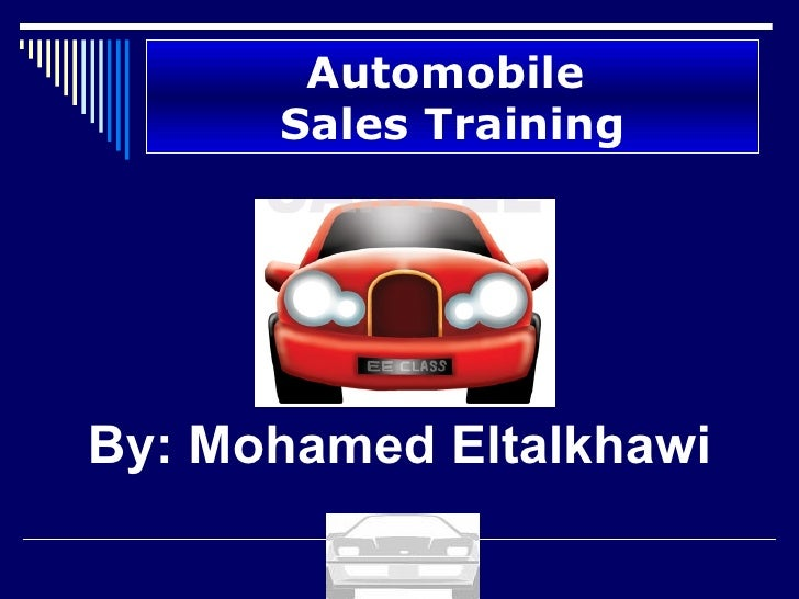 Automobile  Sales Training By: Mohamed Eltalkhawi