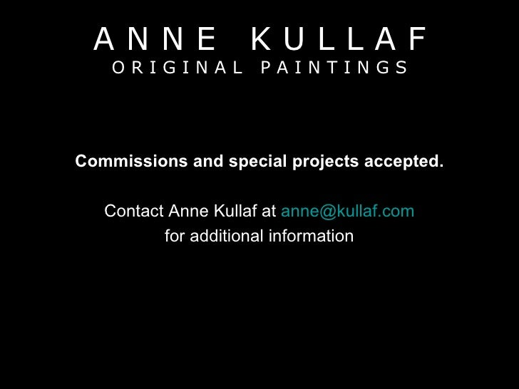 A N N E  K U L L A F O R I G I N A L  P A I N T I N G S <ul><li>Commissions and special projects accepted. </li></ul><ul><...