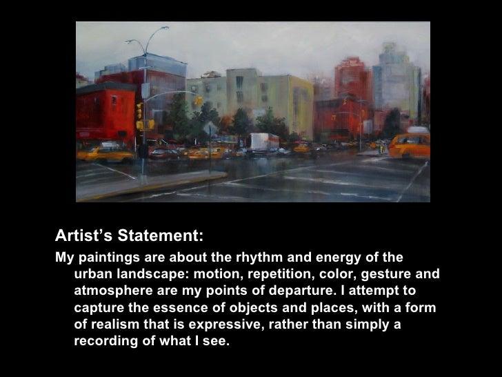 <ul><li>Artist's Statement: </li></ul><ul><li>My paintings are about the rhythm and energy of the urban landscape: motion,...