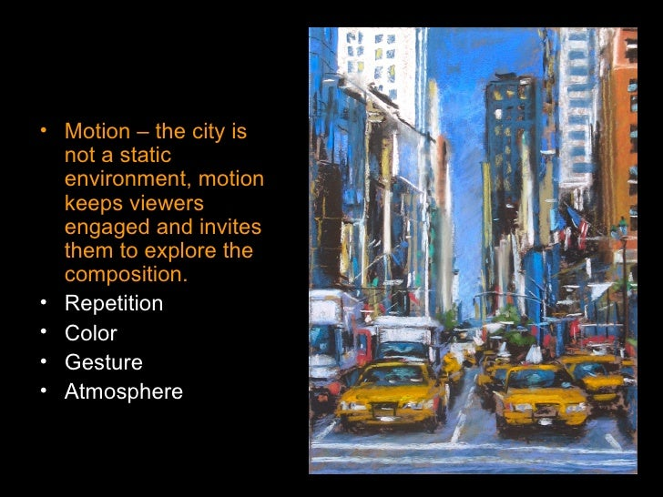 <ul><li>Motion – the city is not a static environment, motion keeps viewers engaged and invites them to explore the compos...
