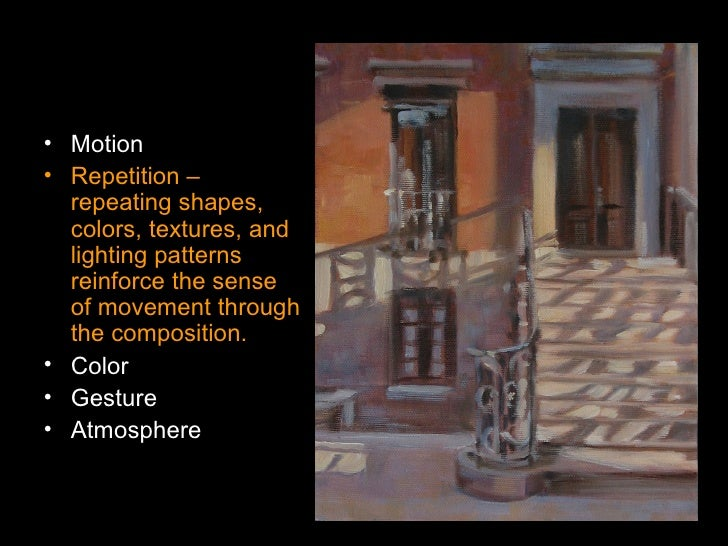 <ul><li>Motion </li></ul><ul><li>Repetition – repeating shapes, colors, textures, and lighting patterns reinforce the sens...