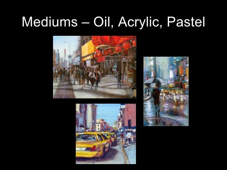 Mediums – Oil, Acrylic, Pastel