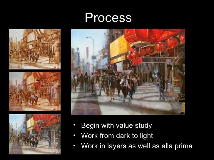 Process <ul><li>Begin with value study </li></ul><ul><li>Work from dark to light </li></ul><ul><li>Work in layers as well ...