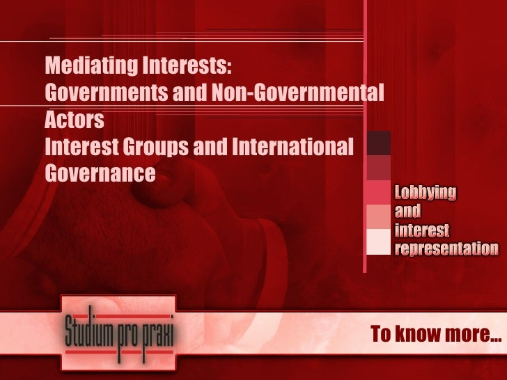 Mediating Interests: Governments and Non-Governmental Actors Interest Groups and International Governance