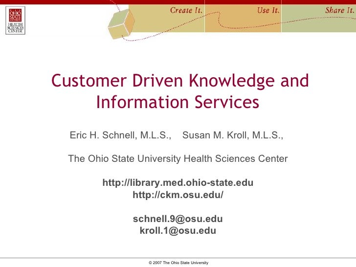 Customer Driven Knowledge and Information Services  Eric H. Schnell, M.L.S.,  Susan M. Kroll, M.L.S.,    The Ohio State Un...