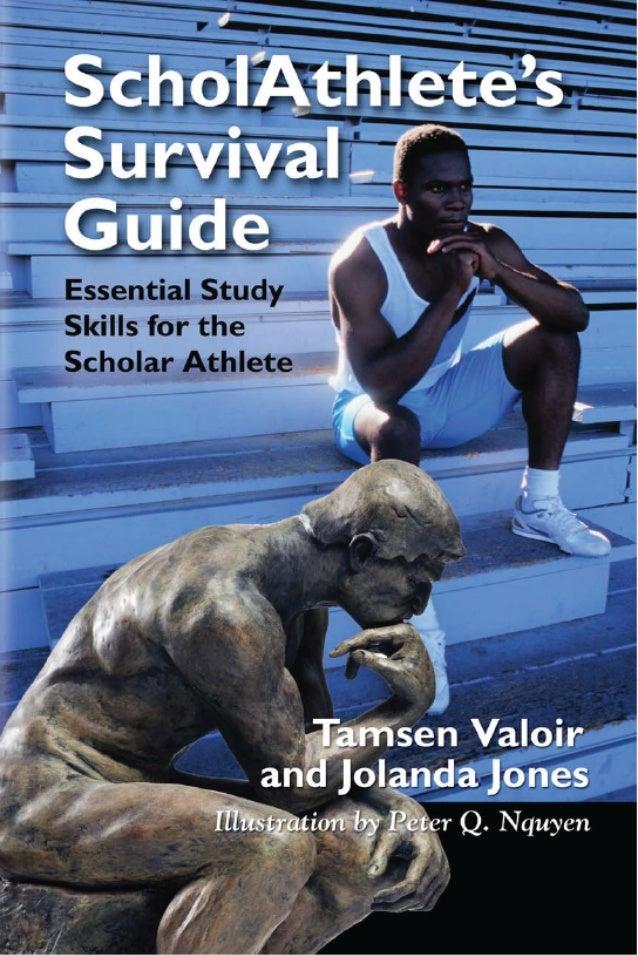 ESSENTIAL STUDY SKILLS FOR THE SCHOLAR ATHLETE SCHOLATHLETE'S SURVIVAL GUIDE Essential Study Skills for the Scholar Athlet...