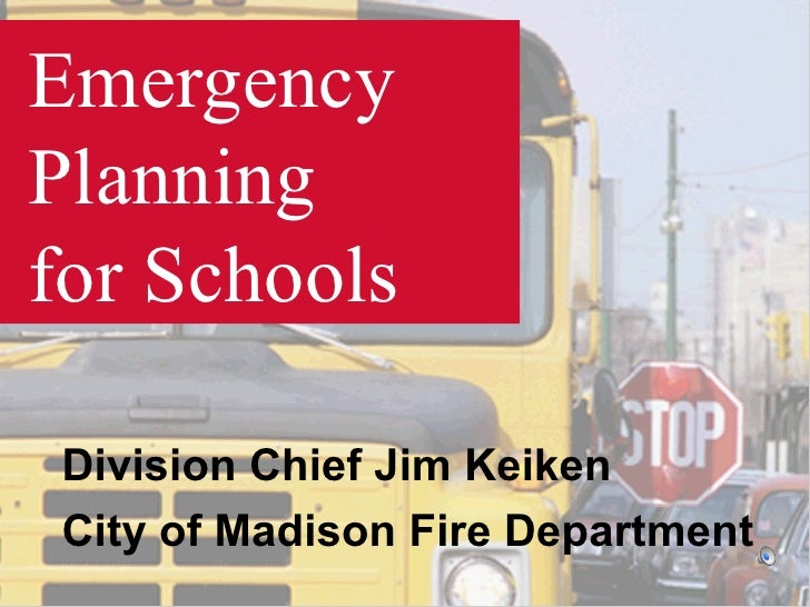 Emergency Planning  for Schools Division Chief Jim Keiken  City of Madison Fire Department