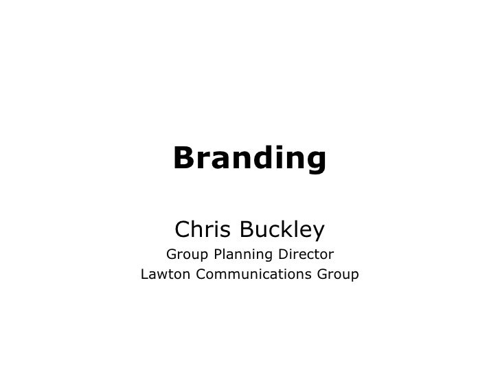Branding Chris Buckley Group Planning Director Lawton Communications Group