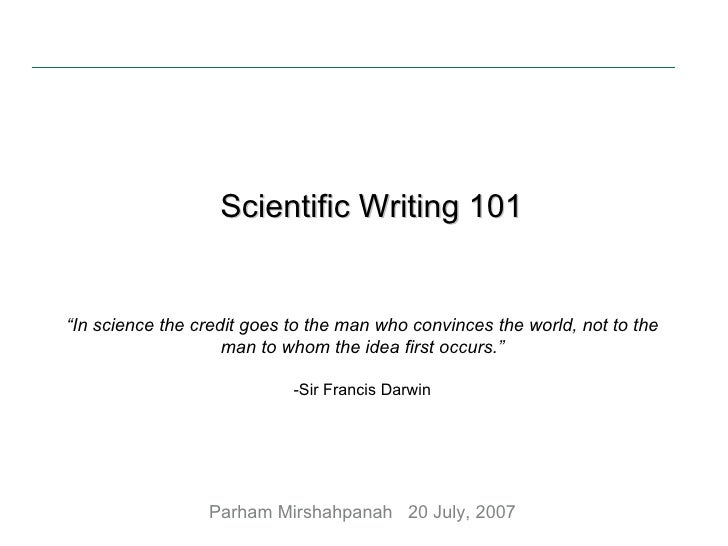 "Scientific Writing 101 "" In science the credit goes to the man who convinces the world, not to the man to whom the idea fi..."