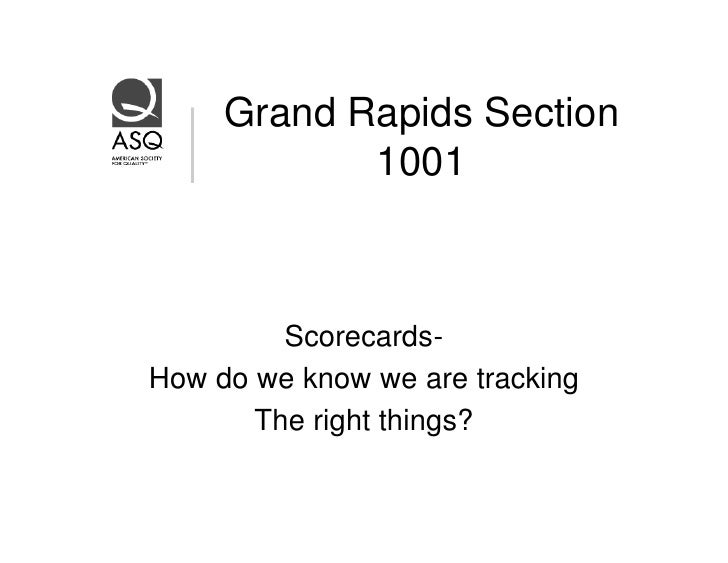 Grand Rapids Section             1001             Scorecards- How do we know we are tracking        The right things?