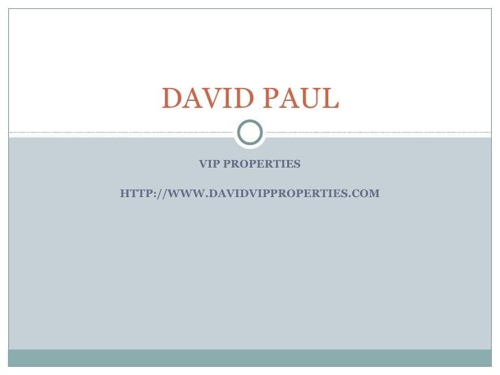 VIP PROPERTIES HTTP://WWW.DAVIDVIPPROPERTIES.COM DAVID PAUL