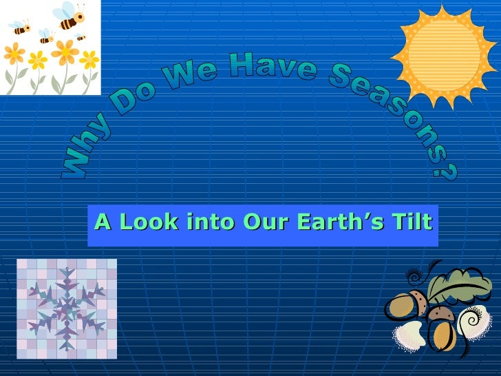 A Look into Our Earth's Tilt Why Do We Have Seasons?