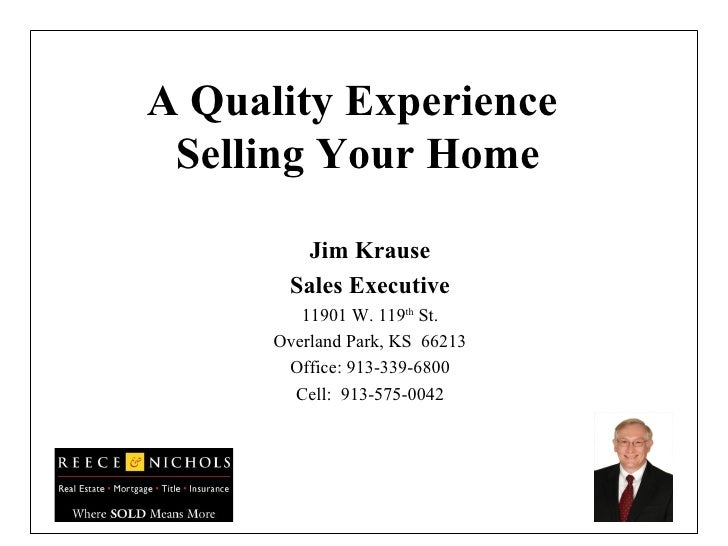 A Quality Experience  Selling Your Home Jim Krause Sales Executive 11901 W. 119 th  St. Overland Park, KS  66213 Office: 9...